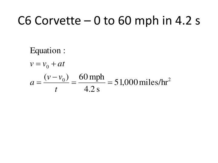 C6 Corvette – 0 to 60 mph in 4.2 s