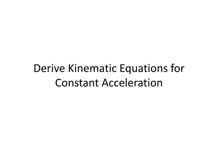 Derive Kinematic Equations for
