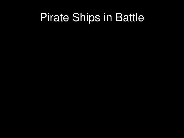 Pirate Ships in Battle