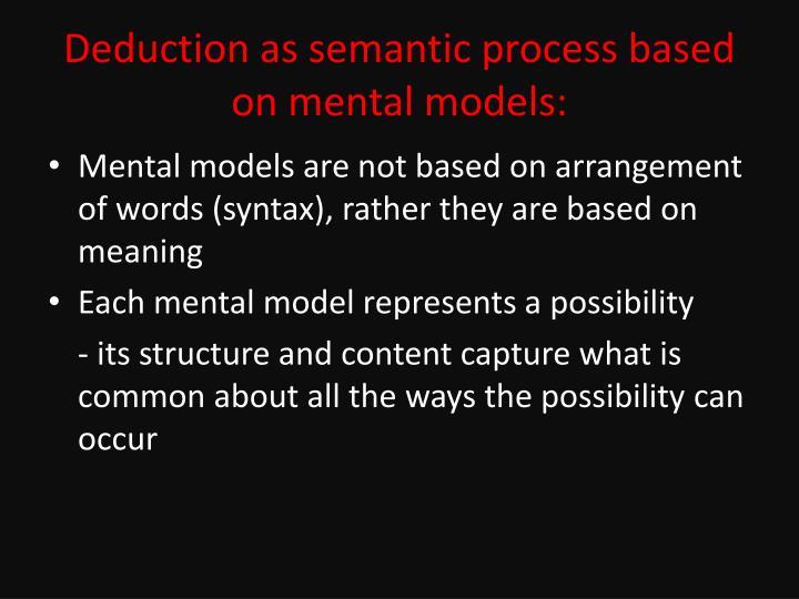 Deduction as semantic process based on mental models: