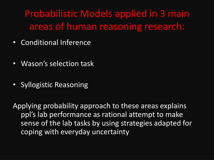 Probabilistic Models applied in 3 main areas of human reasoning research: