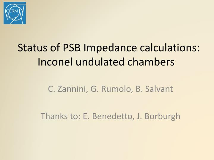 status of psb impedance calculations inconel undulated chambers n.