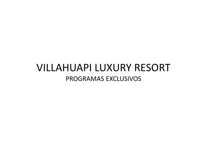 villahuapi luxury resort programas exclusivos n.
