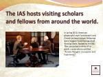 the ias hosts visiting scholars and fellows from around the world