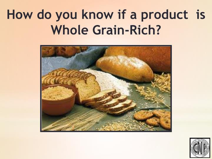 How do you know if a product  is Whole Grain-Rich?