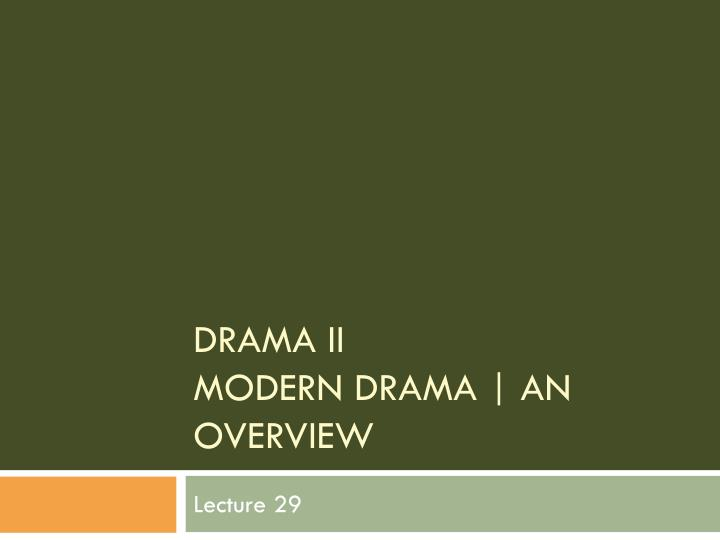 characteristics of modern english drama essay Late modern english (1700-till now) through extensive, exploration, colonization, and trade english spread worldwide 17th century on ward and remain the most important international language of trade and technology.