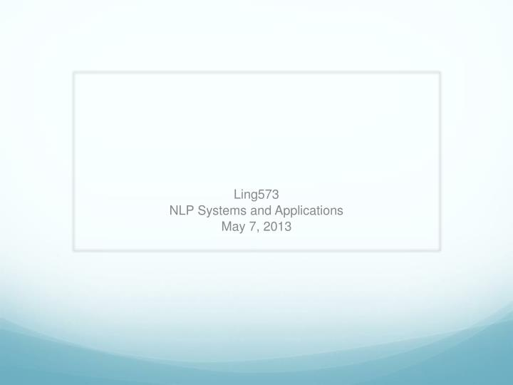 ling573 nlp systems and applications may 7 2013 n.