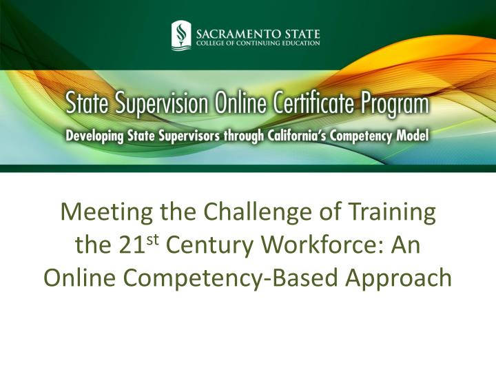 meeting the challenge of training the 21 st century workforce an online competency based approach n.