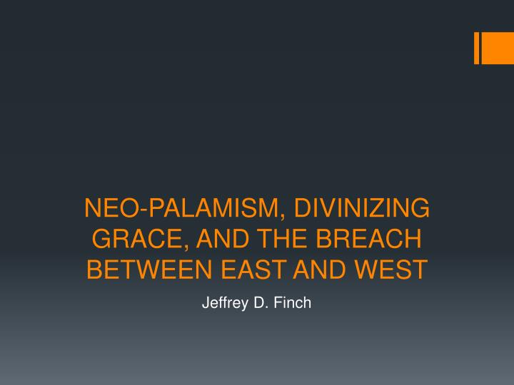 neo palamism divinizing grace and the breach between east and west n.