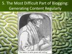 5 the most difficult part of blogging generating content regularly