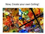now create your own ceiling