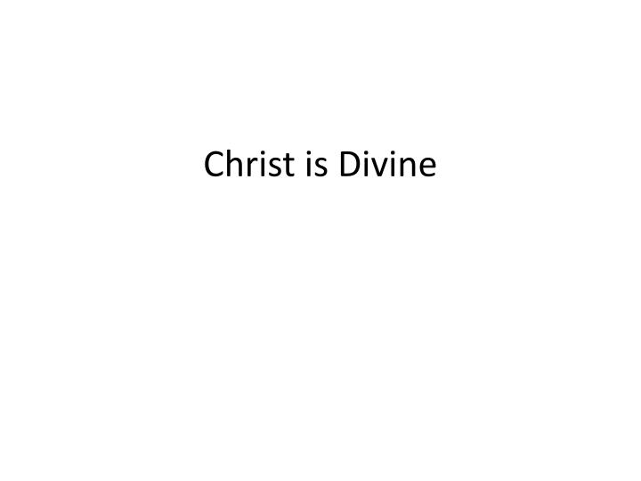 Christ is divine
