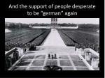 and the support of people desperate to be german again