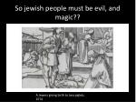 so jewish people must be evil and magic