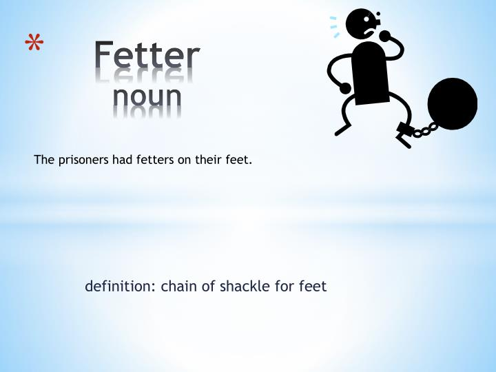 The Prisoners Had Fetters On Their Feet.