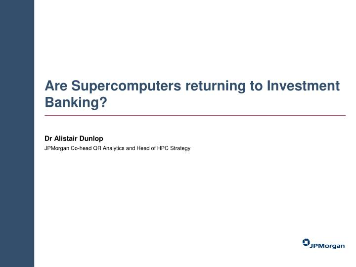 are supercomputers returning to investment banking n.