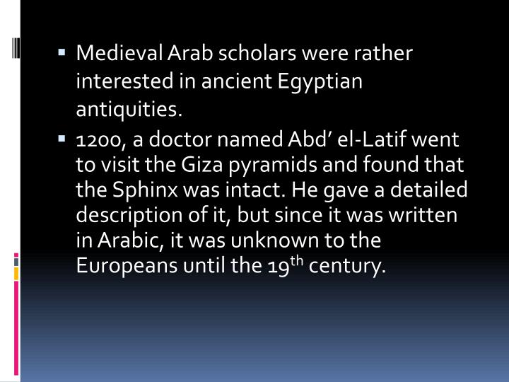Medieval Arab scholars were rather interested in ancient Egyptian antiquities.