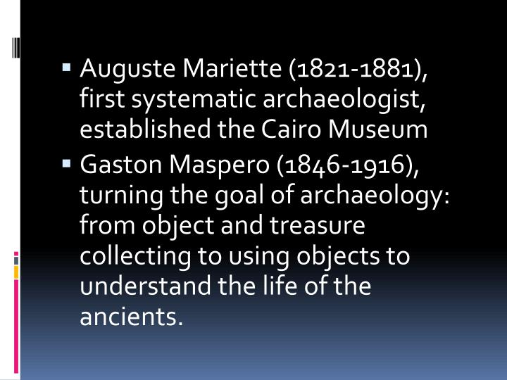 Auguste Mariette (1821-1881), first systematic archaeologist, established the Cairo Museum