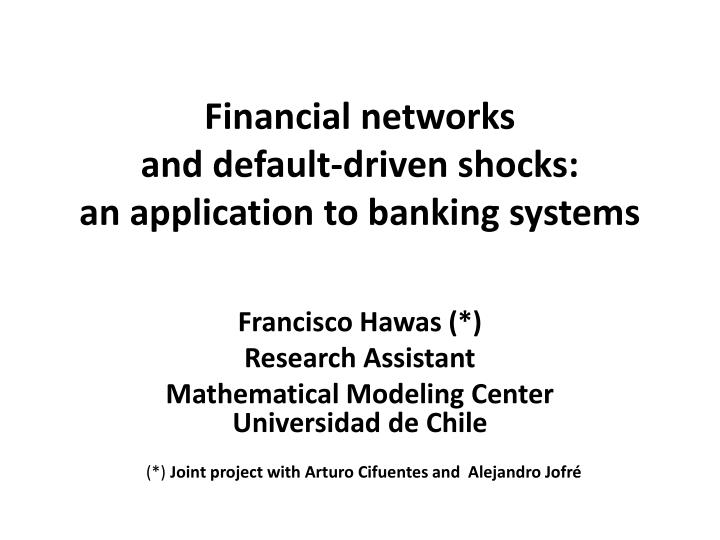 financial networks and default driven shocks an application to banking systems n.