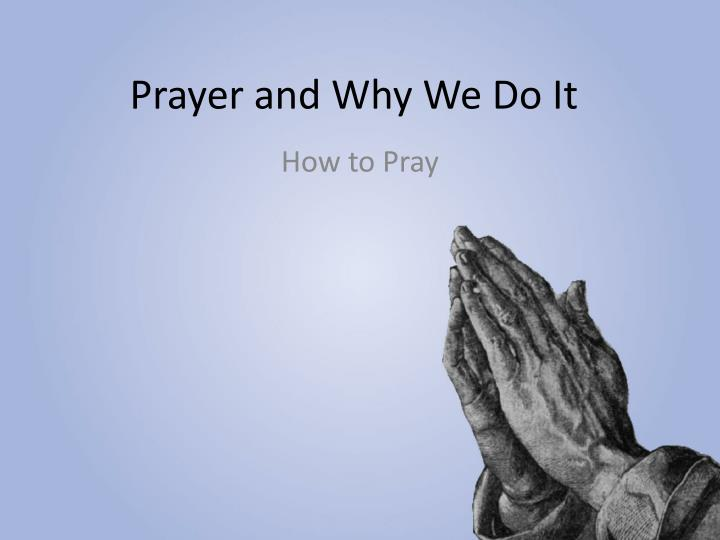 prayer and why w e d o i t n.