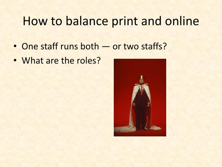 How to balance print and online