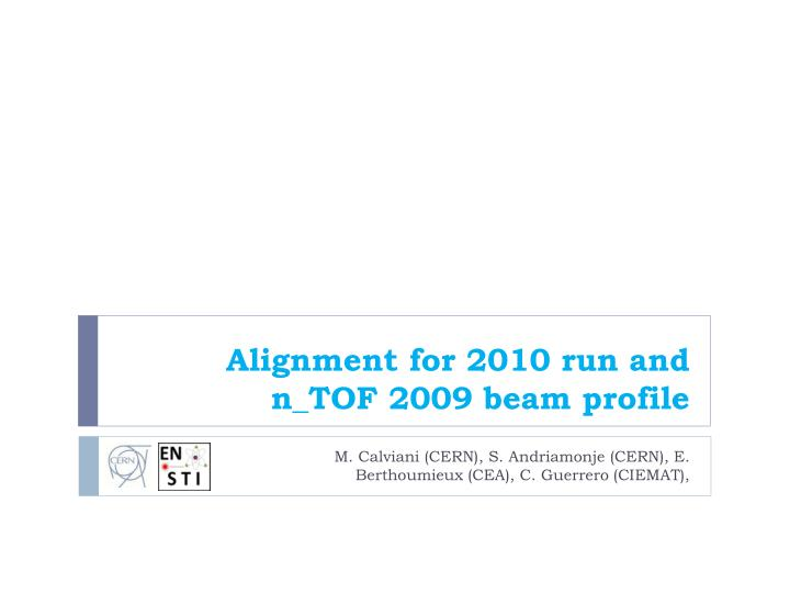 alignment for 2010 run and n tof 2009 beam profile n.