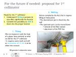for the future if needed proposal for 1 st collimator