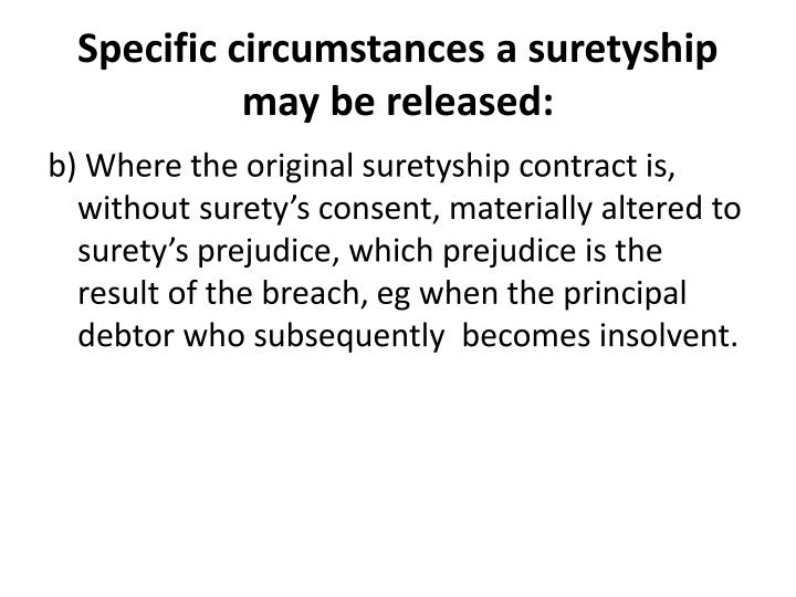Specific circumstances a suretyship may be released: