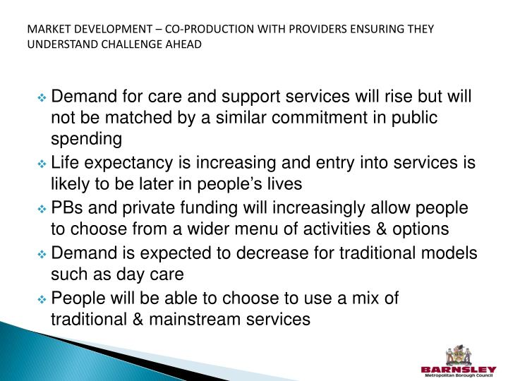 MARKET DEVELOPMENT – CO-PRODUCTION WITH PROVIDERS ENSURING THEY UNDERSTAND CHALLENGE AHEAD