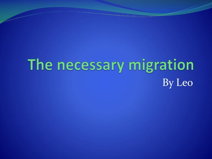 the necessary migration n.