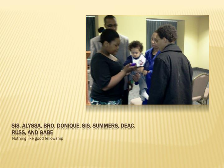 Sis. Alyssa, bro. donique, sis. Summers, deac. Russ, and Gabe