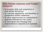 why rotate laborers and trades helpers