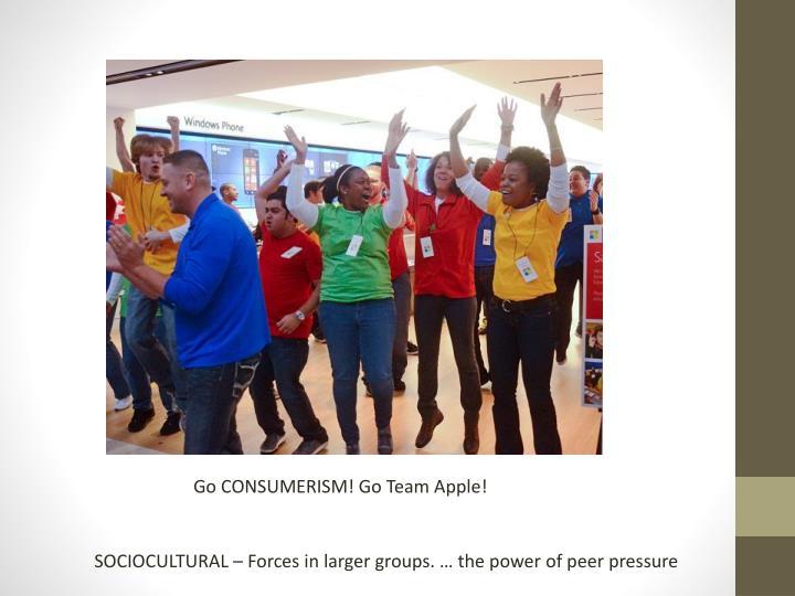 Go CONSUMERISM! Go Team Apple!
