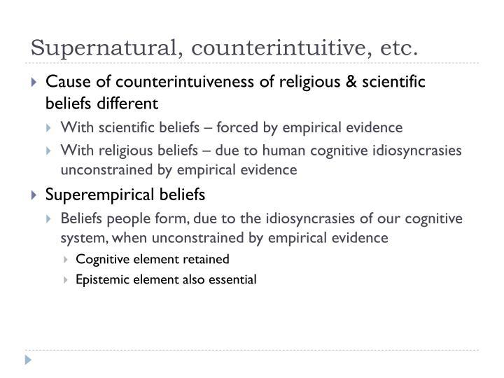 Supernatural, counterintuitive, etc.