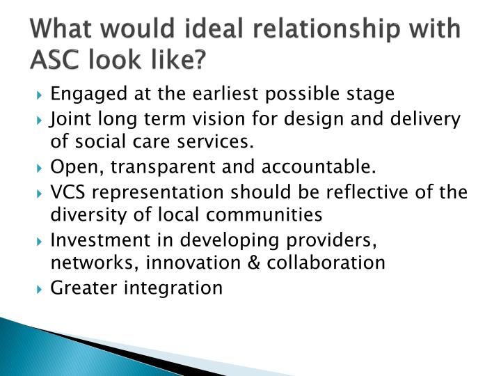 What would ideal relationship with ASC look like?