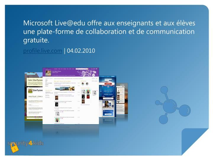 Microsoft Live@edu offre aux enseignants et aux élèves une plate-forme de collaboration et de comm...