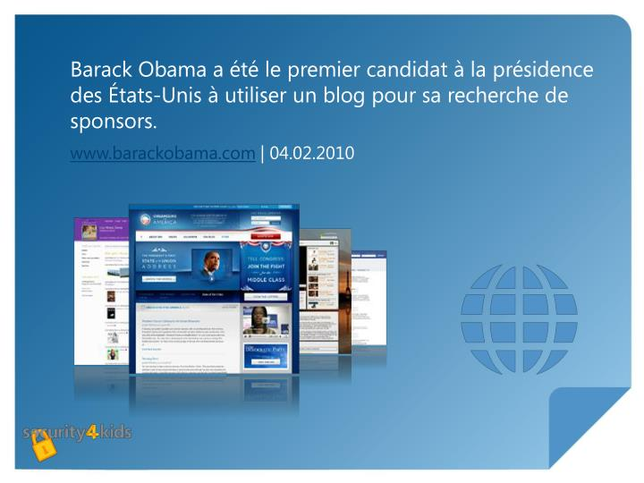 Barack Obama a été le premier candidat à la présidence des États-Unis à utiliser un blog pour sa recherche de sponsors.