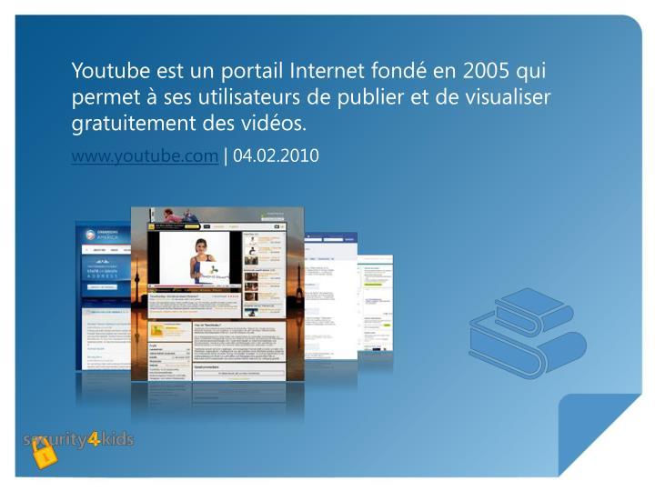 Youtube est un portail Internet fondé en 2005 qui permet à ses utilisateurs de publier et de visualiser gratuitement des vidéos.