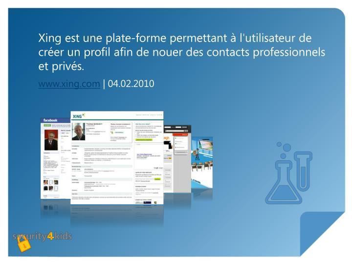 Xing est une plate-forme permettant à l'utilisateur de créer un profil afin de nouer des contacts professionnels et privés.