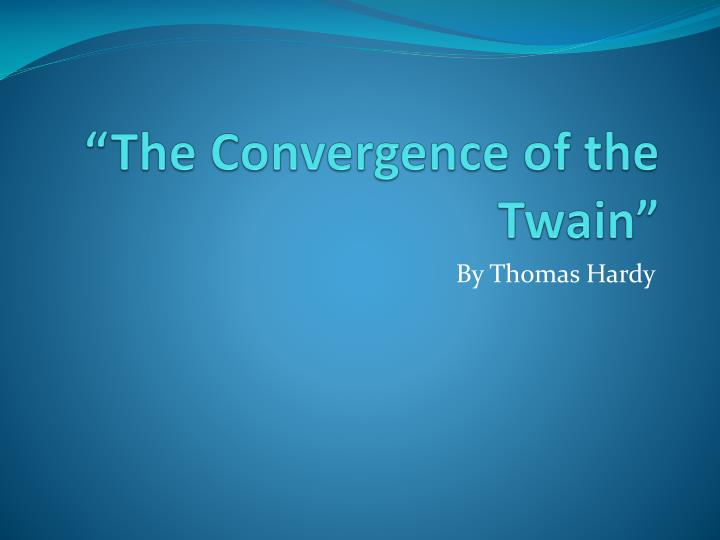 the convergence of the twain An analysis of the language used in thomas hardy's poem, 'the convergance of the twain.