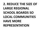 2 reduce the size of large regional school boards so local communities have more representation