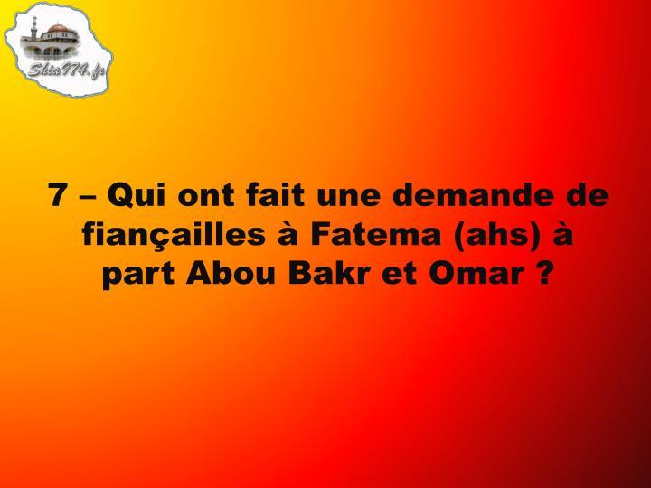 7 – Qui ont fait une demande de fiançailles à Fatema (