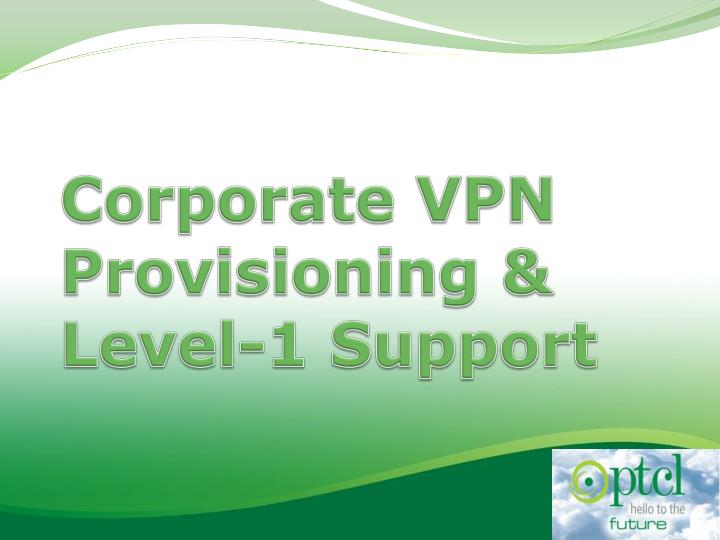 corporate vpn provisioning level 1 support n.