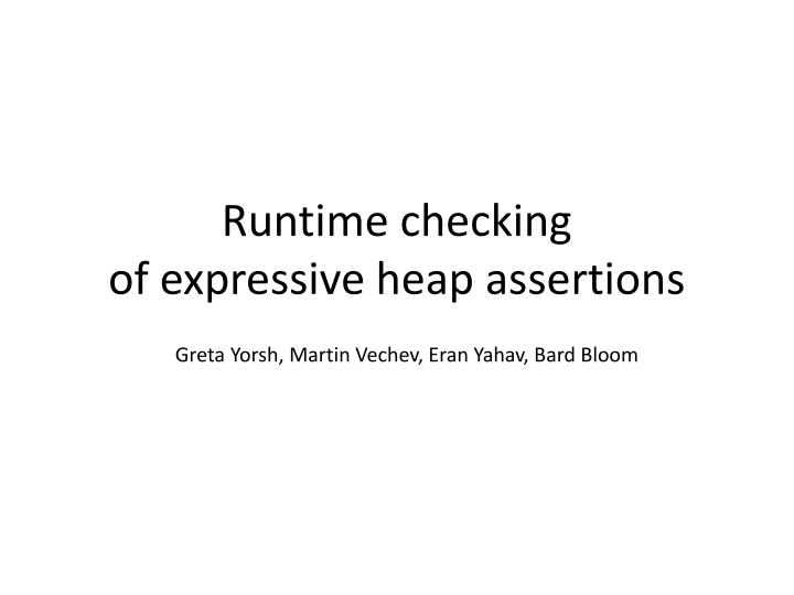 runtime checking of expressive heap assertions n.