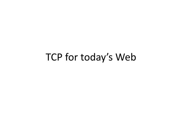 tcp for today s web n.