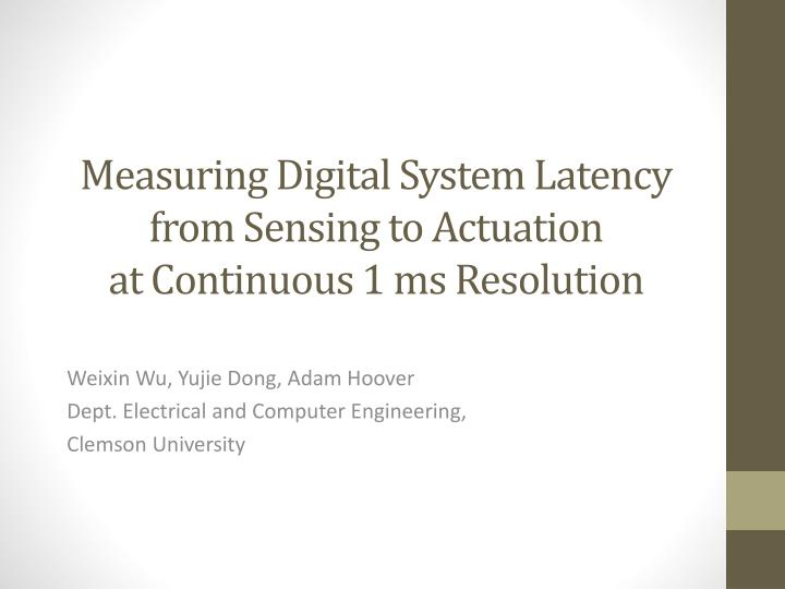 measuring digital system latency from sensing to actuation at continuous 1 ms resolution n.