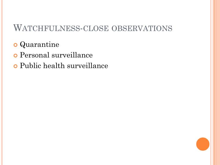 Watchfulness-close observations