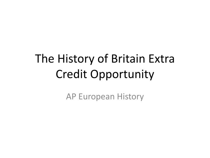 the history of britain extra credit opportunity