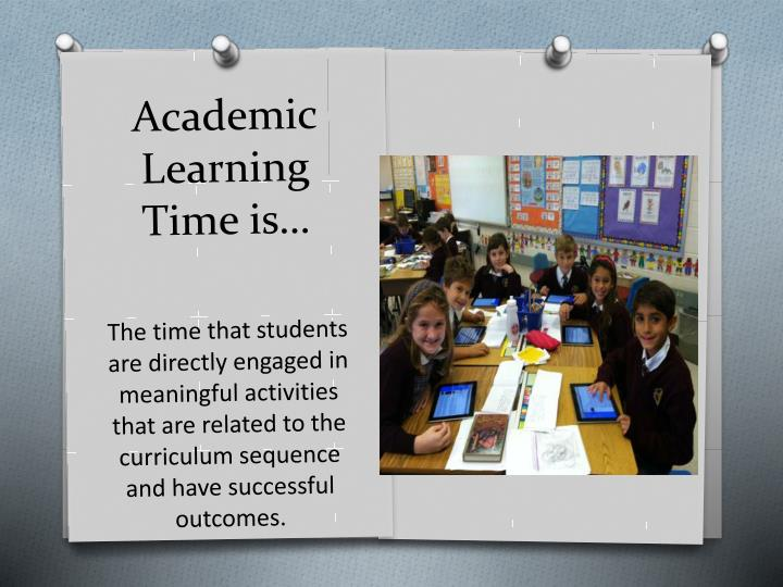 Academic Learning Time is…