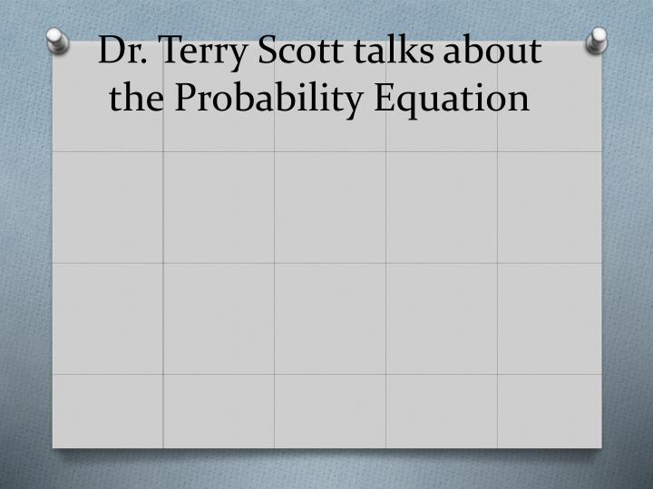 Dr. Terry Scott talks about the Probability Equation